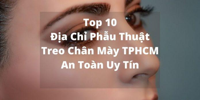 Top 10 địa chỉ treo chân mày tphcm an toàn, uy tín nhất