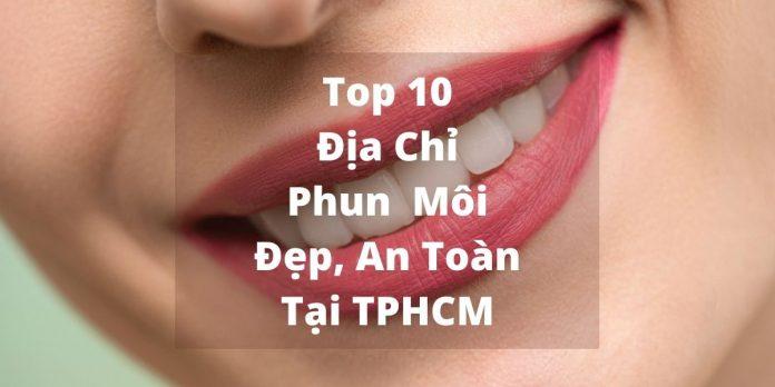 Top 10 địa chỉ phun môi tphcm đẹp và an toàn
